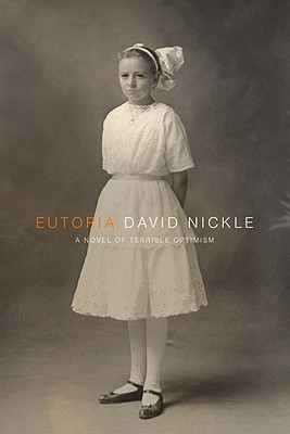 Eutopia: A Novel of Terrible Optimism, David Nickle