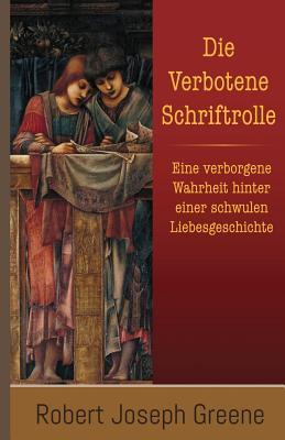 Die Verbotene Schriftrolle: Eine verborgene Wahrheit hinter  einer schwulen Liebesgeschichte (German Edition), Greene, Robert Joseph