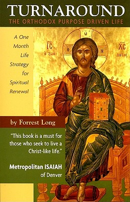 Turnaround: The Orthodox Purpose Driven Life: A One Month Life Strategy for Spiritual Renewal, FORREST LONG