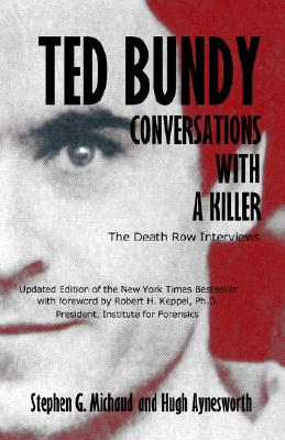 Ted Bundy: Conversations With A Killer, Stephen G Michaud, Hugh Aynesworth