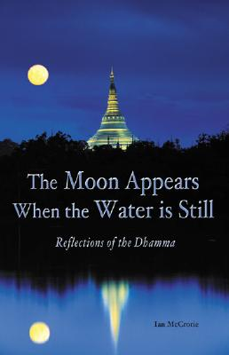 The Moon Appears When the Water Is Still: Reflections of the Dhamma, McCrorie, Ian