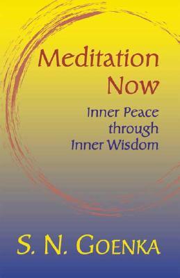 Meditation Now: Inner Peace through Inner Wisdom, Goenka, S. N.