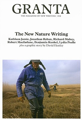 Granta 102: The New Nature Writing (Granta: The Magazine of New Writing)