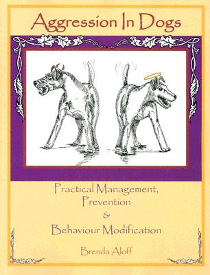 Aggression in Dogs: Practical Management, Prevention & Behaviour Modification, Aloff, Brenda