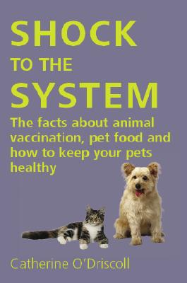 Image for Shock to the System: The Facts about Animal Vaccination, Pet Food and How to Keep Your Pets Healthy