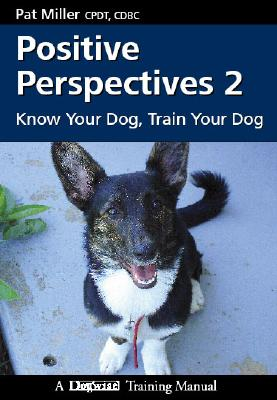 Positive Perspectives 2: Know Your Dog, Train Your Dog, Miller, Pat