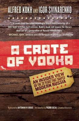 Image for A Crate of Vodka: An Insider View On The 20 Years That Shaped Modern Russia