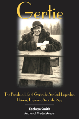 Image for GERTIE: THE FABULOUS LIFE OF GERTRUDE SANDFORD LEGENDRE
