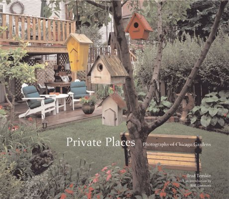 Private Places: Photographs of Chicago Gardens (Center for American Places - Center Books on American Places), Temkin, Brad; Slemmons, Rod [Introduction]