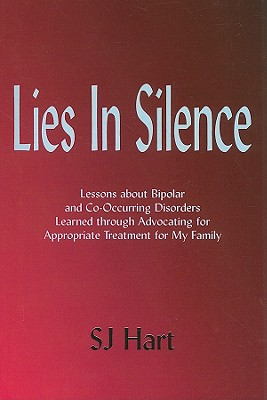 Image for Lies in Silence: Lessons about Bipolar and Co-Occurring Disorders Learned Through Advocating for Appropriate Treatment for My Family