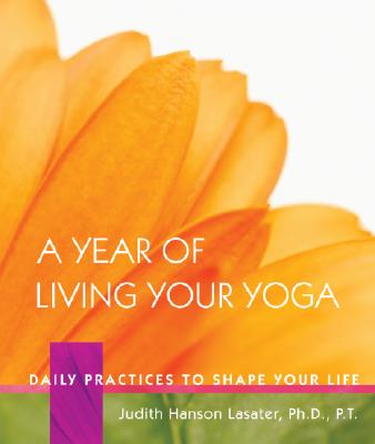 Year of Living Your Yoga, Judith Lasater