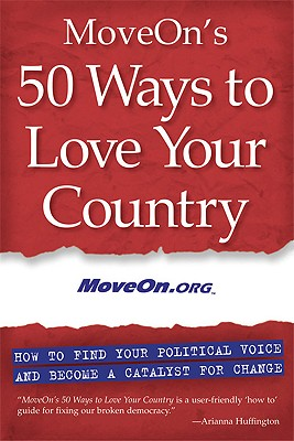 MoveOn's 50 Ways to Love Your Country: How to Find Your Political Voice and Become a Catalyst for Change, MoveOn.org