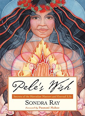 Image for Pele's Wish: Secrets of the Hawaiian Masters and Eternal Life
