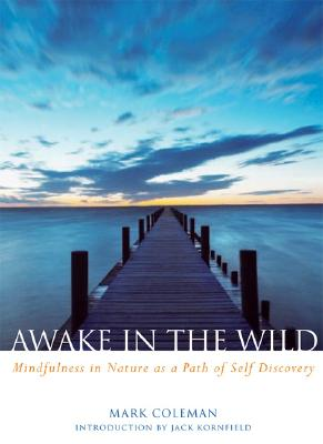 Awake in the Wild: Mindfulness in Nature as a Path of Self-Discovery, Coleman, Mark