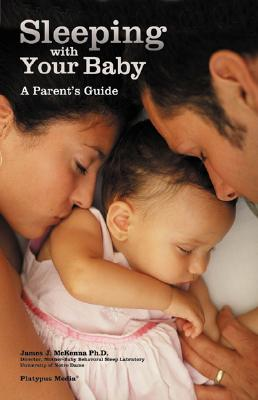 Sleeping with Your Baby: A Parent's Guide to Cosleeping, McKenna, James J.