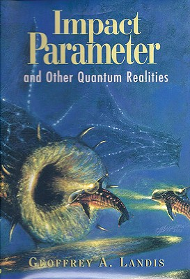 Impact Parameter and Other Quantum Realities, Landis, Geoffrey A.