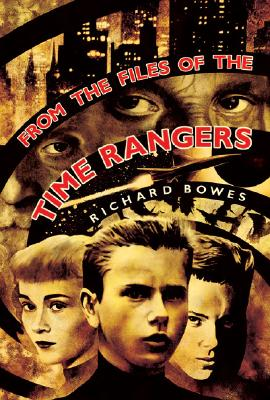 From the Files of the Time Rangers, Bowes, Richard.