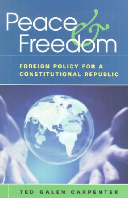 Image for Peace and Freedom: Foreign Policy for a Constitutional Republic