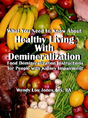 Image for WHAT YOU NEED TO KNOW ABOUT HEALTHING LIVING WITH DEMINERALIZATION FOOD DEMINERALIZATION INSTRUCTIONS FOR PEOPLE WITH KIDNEY IMPAIRMENT