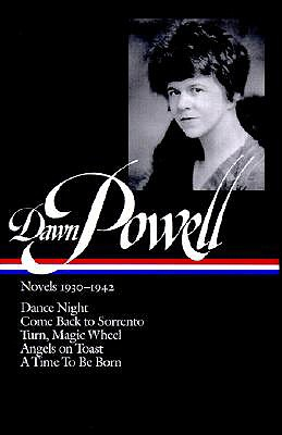 Image for Dawn Powell: Novels 1930-1942 (LOA #126): Dance Night / Come Back to Sorrento / Turn, Magic Wheel / Angels on Toast / A  Time to Be Born (Library of America Dawn Powell Edition)