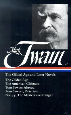 Mark Twain: The Gilded Age and Later Novels: The Gilded Age / The American Claimant / Tom Sawyer Abroad / Tom Sawyer, Detective / No. 44, The Mysterious Stranger (Library of America), Mark Twain