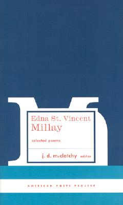Edna St. Vincent Millay: Selected Poems (American Poets Project), Millay, Edna St. Vincent