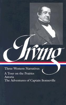 Image for Washington Irving: Three Western Narratives: A Tour on the Prairie / Astoria / The Adventures of Captain Bonneville (Library of America #146)