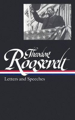 Image for Theodore Roosevelt: Letters and Speeches (Library of America #154)