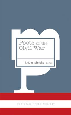 Poets of the Civil War: (American Poets Project #15), McClatchy, J. D.