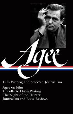 Image for James Agee: Film Writing and Selected Journalism (LOA #160): Agee on Film / uncollected film writing / The Night of the Hunter / journalism  and film reviews (Library of America James Agee Edition)