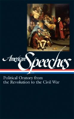 Image for American Speeches: Political Oratory from the Revolution to the Civil War (Library of America #166)