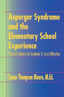 Image for Asperger Syndrome and the Elementary School Experience: Practical Solutions for Academic & Social Difficulties