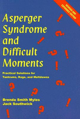 Image for Asperger Syndrome And Difficult Moments: Practical Solutions For Tantrums, Rage And Meltdowns