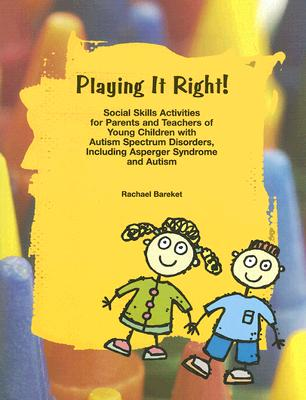 Image for Playing It Right! Social Skills Activities for Parents and Teachers of Young Children with Autism Spectrum Disorders, Including Asperger Syndrome and Autism