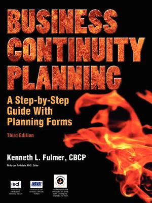 Business Continuity Planning: A Step-by-Step Guide with Planning Forms, Kenneth L. Fulmer
