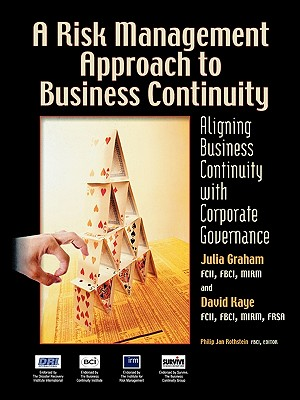 A Risk Management Approach to Business Continuity: Aligning Business Continuity with Corporate Governance, Julia Graham; David Kaye
