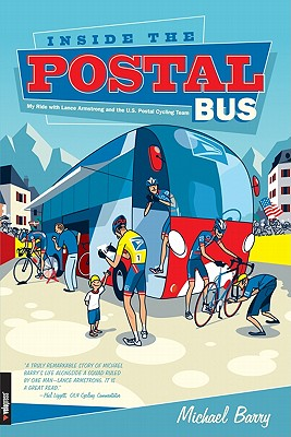 "Inside the Postal Bus: My Ride with Lance Armstrong and the U.S. Postal Cycling Team, ""Barry, Michael"""
