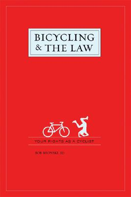 Bicycling & the Law: Your Rights As a Cyclist, Mionske, Bob;Magas, Steven M.;Bernardi, Rick