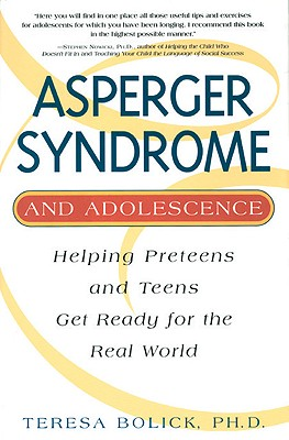 Asperger Syndrome and Adolescence: Helping Preteens & Teens Get Ready for the Real World, Bolick, Teresa