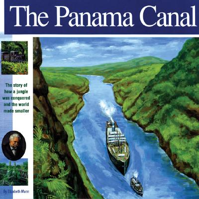 Image for The Panama Canal: The Story of how a jungle was conquered and the world made smaller (Wonders of the World Book)