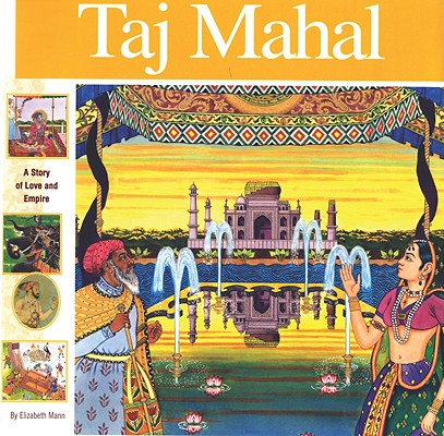 Taj Mahal: A Story of Love and Empire (Wonders of the World Book), Elizabeth Mann