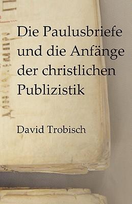 Die Paulusbriefe und die Anf�nge der christlichen Publizistik (German Edition), Trobisch, David