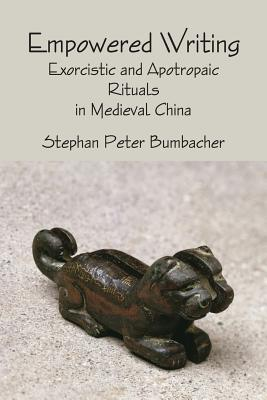 Empowered Writing: Exorcistic and Apotropaic Rituals in Medieval China, Bumbacher, Stephan Peter