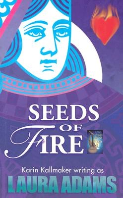 SEEDS OF FIRE (KARIN KALLMAKER), ADAMS, LAURA