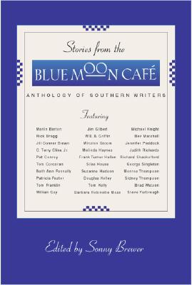 Stories from the Blue Moon Cafe : Anthology of Southern Writers, Brewer, Sonny (editor)
