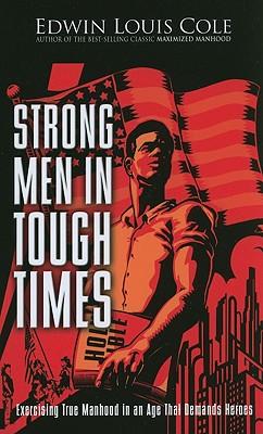 Strong Men in Tough Times, Edwin Louis Cole