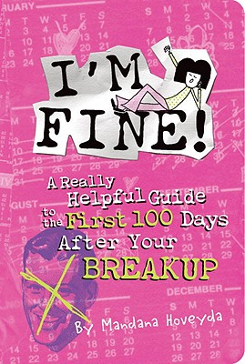 Image for I'm Fine!: A Really Helpful Guide to the First 100 Days After Your Breakup