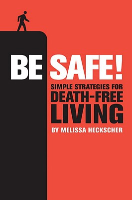 Image for Be Safe!: Simple Strategies for Death-Free Living
