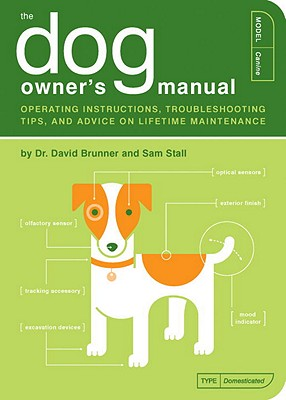 """Dog Owners Manual : Operating Instructions, TroubleShooting Tips, and Advice on Lifetime Maintenance"", ""BRUNNER, DAVID, STALL, SAM, KEPPLE, PAUL, BUFFUM, JUDE"""