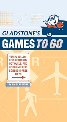 Gladstone's Games to Go: Verbal Volleys, Coin Contests, Dot Duels, and Other Games for Boredom-Free Days, Jim Gladstone